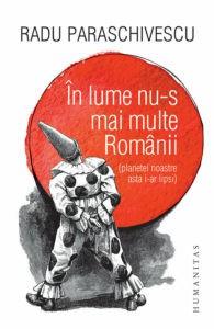În lume nu-s mai multe Românii (planetei noastre asta i-ar lipsi) – Radu Paraschivescu