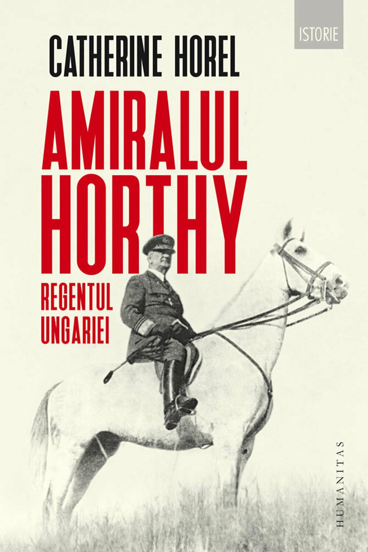 Amiralul Horty Regentul Ungariei