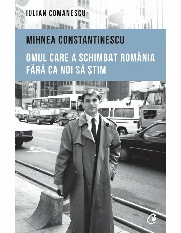 Mihnea Constantinescu Omul Care A Schimbat Romania Fara Ca Noi Sa Stim